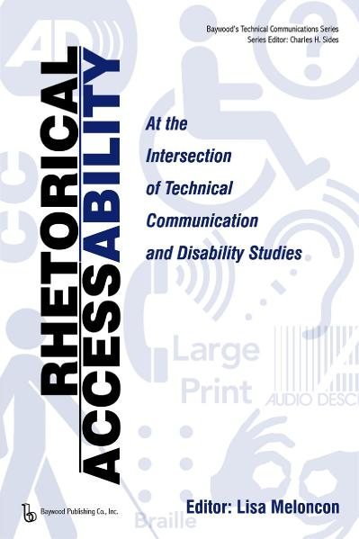 Rhetorical Accessability At the Intersection of Technical Communication and Disabi...