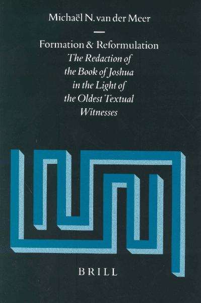 Formation and Reformulation The Redaction of the Book of Joshua in the Light of th...