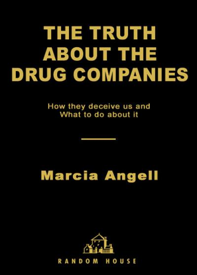 The Truth About the Drug Companies How They Deceive Us and What to Do About It