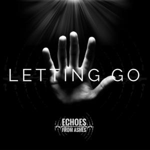 Echoes from Ashes - Letting Go [Single] (2018)