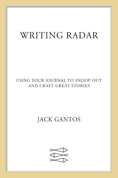 Writing Radar Using Your Journal to Snoop Out and Craft Great Stories